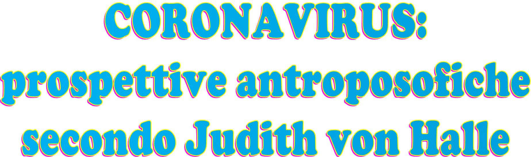 CORONAVIRUS: prospettive antroposofiche secondo Judith von Halle