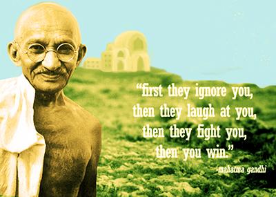 Gandhi: «Prima ti ignorano, poi ti deridono poi ti combattono, poi tu vinci»