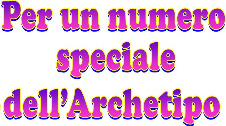 Per un numero speciale dell'Archetipo