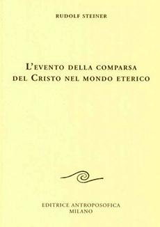 L'evento della comparsa del Cristo nel mondo eterico - Rudolf Steiner