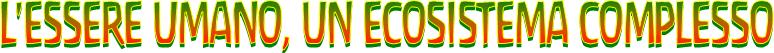 L'essere umano, un ecosistema complesso