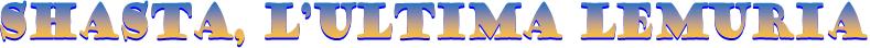 Shasta, l'ultima Lemuria