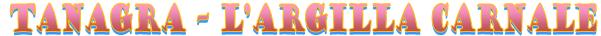 Tanagra - L'argilla carnale